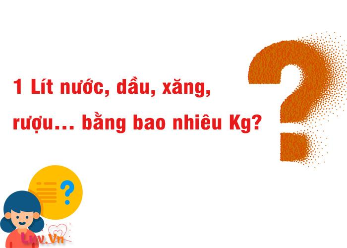1 Lit nuoc dau xang ruou… bang bao nhieu kg