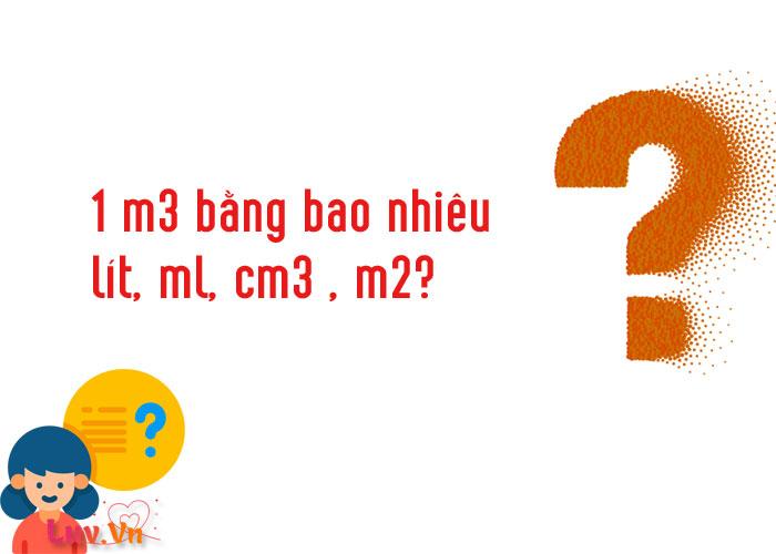 1 m3 bằng bao nhiêu lít, ml, cm3 , m2?