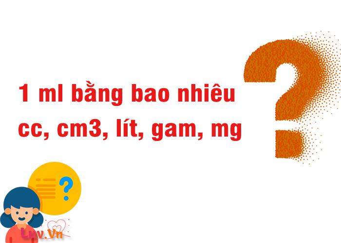 1 ml bằng bao nhiêu cc, cm3, lít, gam, mg?