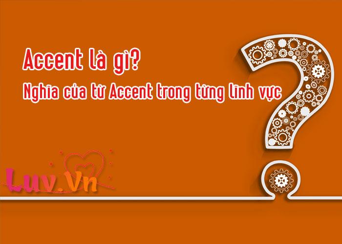 Accent là gì? Nghĩa của từ Accent trong từng lĩnh vực
