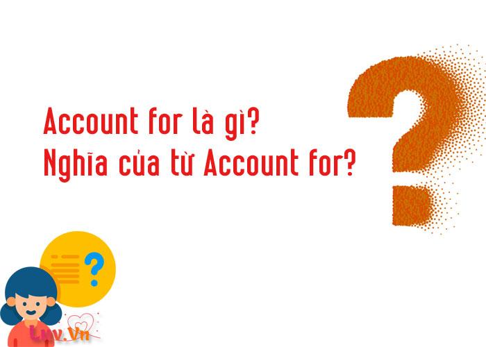 Account for là gì? Nghĩa của từ Account for?
