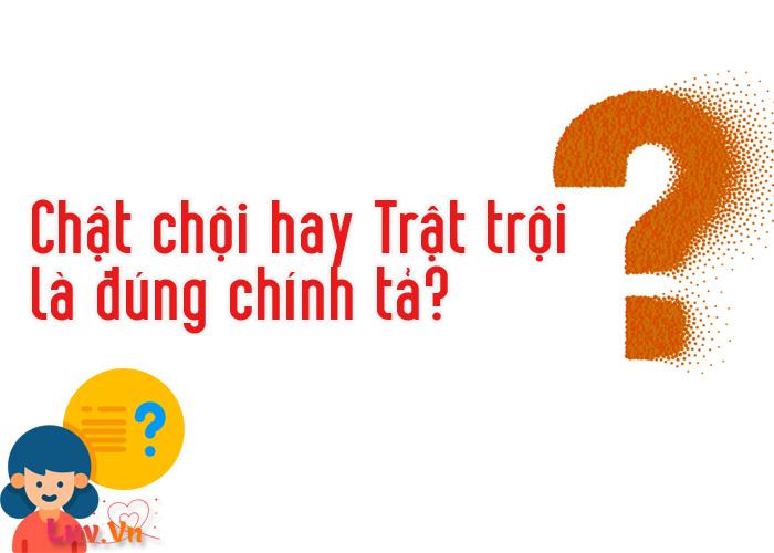 Chat choi hay Trat troi la dung chinh ta