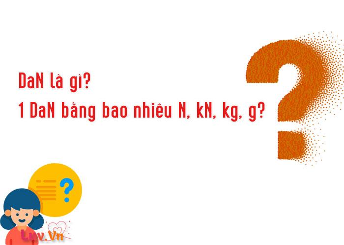 DaN là gì? 1 DaN bằng bao nhiêu N, kN, kg, g?