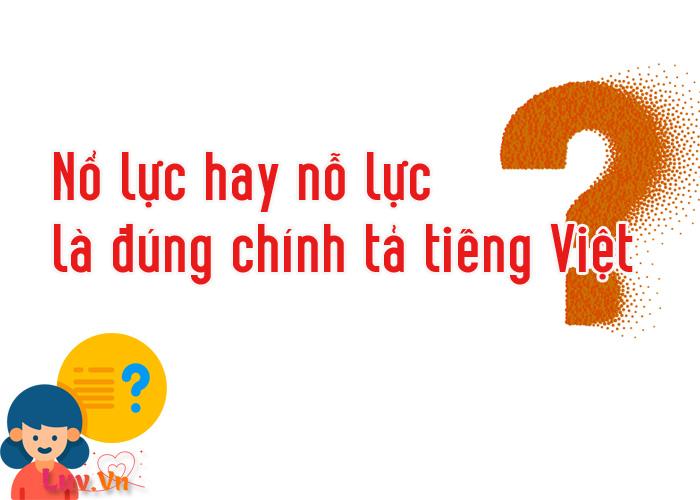 Nổ lực hay nỗ lực là đúng chính tả tiếng Việt?