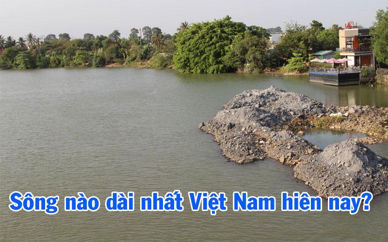 Con sông nào dài nhất Việt Nam hiên nay?